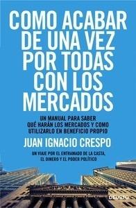 Libro: Cómo acabar de una vez por todas con los mercados 'Un manual para saber qué harán los mercados y cómo utilizarlo en beneficio propio' - Crespo, Juan Ignacio