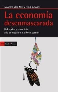 Libro: La economía desenmascarada 'Del poder y la codicia a la compasión y el bien común' - Smith, Philip B.