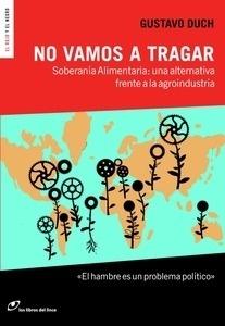 Libro: No vamos a tragar 'Soberanía Alimentaria: una alternativa frente a la agroindustria' - Duch, Gustavo