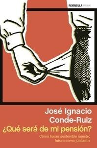 Libro: Qué será de mi pensión? 'Cómo hacer sostenible nuestro futuro como jubilados' - Conde-Ruiz, José Ignacio