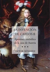 Libro: La invención de Carlos II 'Apoteosis simbólica de la casa de Austria' - Minguez, Victor