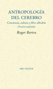 Libro: Antropología del cerebro 'Conciencia, cultura y libre albedrío' - Bartra, Roger