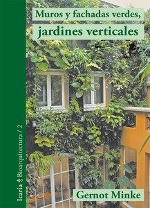 Libro: Muros y fachadas verdes, jardines verticales 'Sistemas y plantas, funciones y aplicaciones' - Minke, Gernot