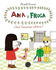 Ana y Froga ¿Qué hacemos ahora? Vol.2 - Anouk Ricard