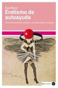 Libro: Erotismo de autoayuda 'Cincuenta sombras de Grey  y el nuevo orden romántico' - Illouz, Eva