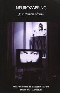 Libro: Neurozapping 'aprende sobre el cerebro viendo series de televisión' - Alonso Peña, José Ramón