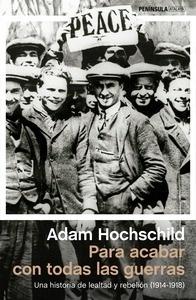 Libro: Para acabar con todas las guerras 'Una historia de lealtad y rebelión (1914-1918)' - Hochschild, Adam