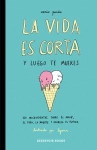 Libro: La vida es corta y luego te mueres '120 microcuentos sobre el amor, el sexo, la muerte y regreso al futuro' - Pardo, Enric