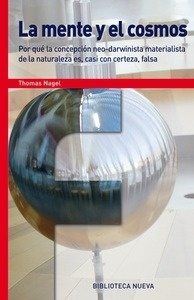 Libro: LA MENTE Y EL COSMOS 'POR QUE LA CONCEPCION NEO-DARWINISTA MATERIALISTA DE LA NATURALEZA ES, CASI CON CERTEZA, FALSA' - Nagel, Thomas: