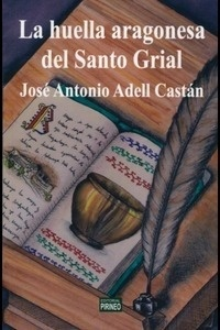 Libro: LAS HUELLAS ARAGONESAS DEL SANTOGRIAL - Adell Castan, Jose Antonio