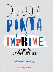 Libro: DIBUJA, PINTA e IMPRIME como los grandes artistas - Deuchars, Marion
