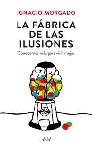 Libro: La fábrica de las ilusiones 'Conocernos más para ser mejores' - Morgado Bernal, Ignacio