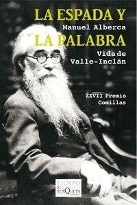 Libro: La espada y la palabra 'Vida de Valle-Inclán' - Alberca, Manuel