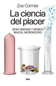 Libro: La ciencia del placer 'Sexo, drogas y música bajo el microscopio' - Cormier , Zoe