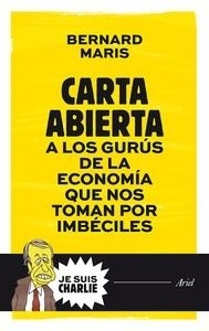Libro: Carta abierta a los gurús de la economía que nos toman por imbéciles - Maris, Bernard
