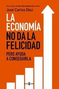 Libro: La economía no da la felicidad 'pero ayuda a conseguirla' - Diez, Jose Carlos