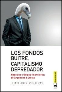 Libro: Los fondos buitre, capitalismo depredador 'Negocios y litigios financieros: de Argentina a Grecia' - Hernandez Vigueras, Juan