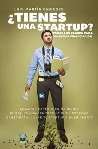 Libro: Tienes una startup? 'Todas las claves para conseguir financiación' - Martín Cabiedes, Luis