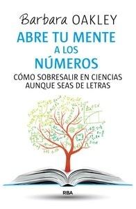 Libro: Abre tu mente a los números 'Cómo sobresalir en Ciencias aunque seas de letras' - Oakley , Barbara