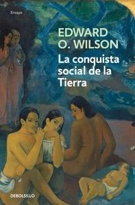 Libro: La conquista social de la Tierra '¿De dónde venimos? ¿Qué somos? ¿Adónde vamos?' - Wilson
