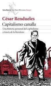Libro: Capitalismo canalla 'Una historia personal del capitalismo a través de la literatura' - Rendueles, César