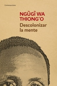 Libro: Descolonizar la mente 'La política lingüística de la literatura africana' - Thiong'O, Ngugi Wa: