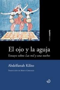 Libro: El ojo y la aguja 'Ensayo sobre 'Las mil y una noches'' - Kilito, Abdelfattah