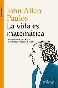 Libro: La vida es matemática 'Las ecuaciones que explican los avatares de nuestra biografía' - Allen Paulos, John