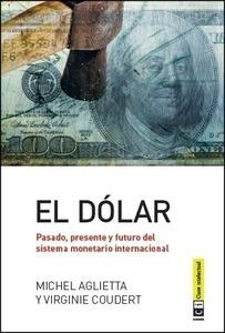 Libro: El dólar. Pasado, presente y futuro del sistema monetario internacional - Aglietta, Michel y Coudert, Virginie