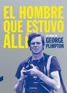 Libro: El hombre que estuvo allí 'Lo mejor de George Plimpton' - Plimpton, George