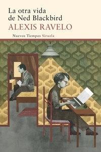 Libro: La otra vida de Ned Blackbird - Ravelo, Alexis