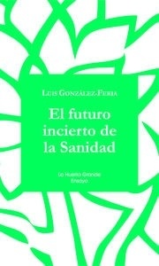Libro: El futuro incierto de la sanidad - González-Feria, José Luis