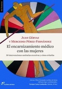 Libro: El encarnizamiento médico con las mujeres '50 intervenciones sanitarias excesivas y cómo evitarlas' - Gérvas, Juan