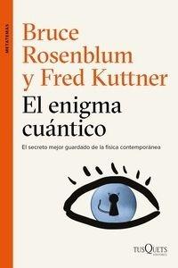 Libro: El enigma cuántico 'Encuentros entre la física y la conciencia' - Rosenblum, Bruce