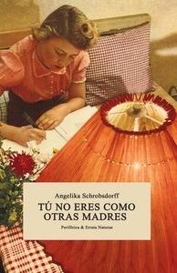 Tú no eres como otras madres - Schrobsdorff, Angelika