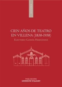 Libro: Cien años de teatro en Villena (1838-1938) - Gandía Hernández, Eleuterio
