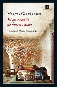 Libro: El ojo castaño de nuestro amor - Cartarescu, Mircea