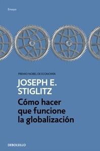 Libro: Cómo hacer que funcione la globalización - Stiglitz, Joseph Eugene