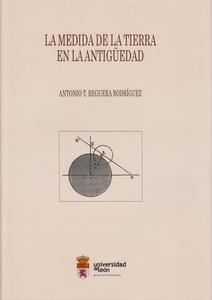 Libro: La medida de la tierra en la antigüedad - Reguera Rodriguez, Antonio T.: