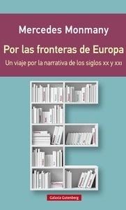 Libro: Por las fronteras de Europa- rústica 'Un viaje por la narrativa de los siglos XX y XXI' - Monmany, Mercedes