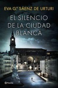 Libro: El silencio de la ciudad blanca - García Saénz De Urturi, Eva