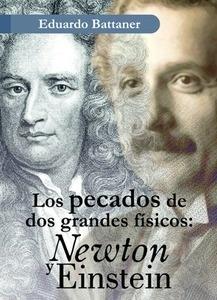 Libro: Los pecados de dos grandes físicos: Newton y Einstein - Battaner Lopez, Eduardo
