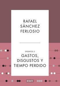 Ensayos Tomo II Gastos, disgustos y tiempo perdido - Sanchez Ferlosio, Rafael