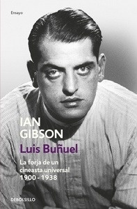 Libro: Luis Buñuel 'La forja de un cineasta universal (1900-1938)' - Gibson, Ian