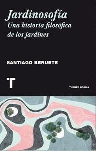 Jardinosofía Una historia filosófica de los jardines - Beruete, Santiago