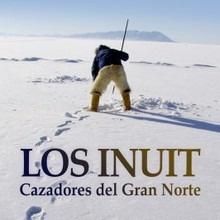 Los Inuit, cazadores del Gran Norte - Bailon Trueba, Francesc