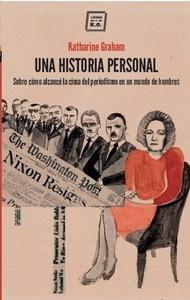 Una historia personal sobre cómo alcancé la cima del periodismo en un mundo de hombres - Graham, Katharine