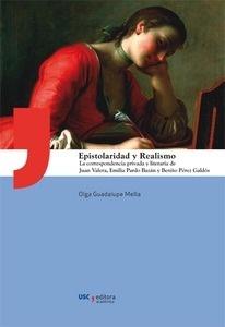 Libro: Epistolaridad y realismo 'La correspondencia privada y literaria de Juan Valera, Emilia Pardo Bazán y Benito Pérez Galdós' - Guadalupe Mella, Olga