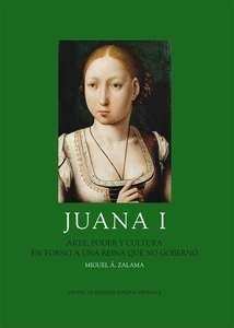 Libro: Juana I 'Arte, poder y cultura en torno a una reina que no gobernó' - Zalama Rodríguez, Miguel Ángel