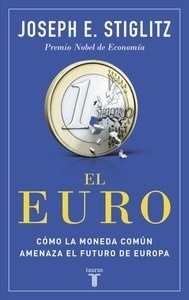 Libro: El euro 'Cómo la moneda común amenaza el futuro de Europa' - Stiglitz, Joseph E.